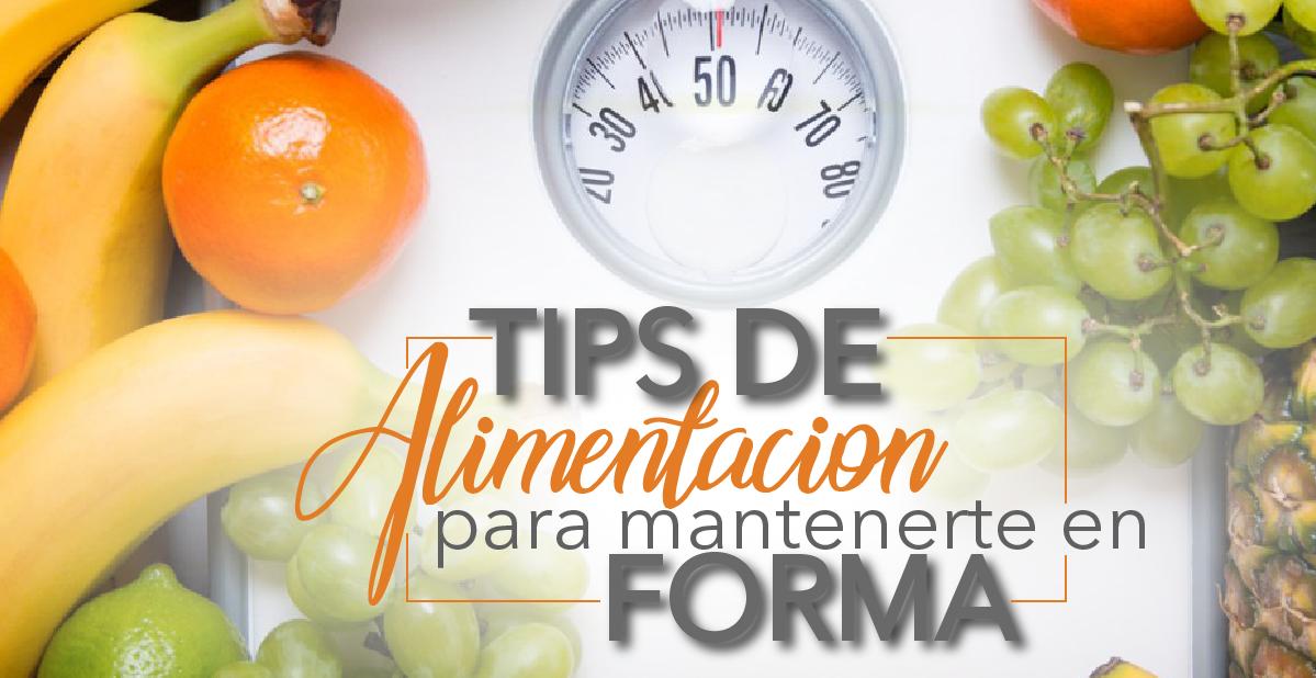 Tips de Alimentacion para Mantenerte en Forma